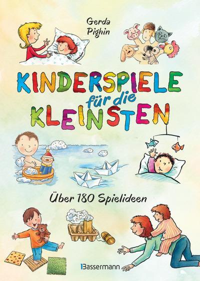 Kinderspiele für die Kleinsten; Über 180 Spielideen für Babys und Kleinkinder von 0 bis 3 Jahren; Deutsch; durchgehend farbige Abbildungen
