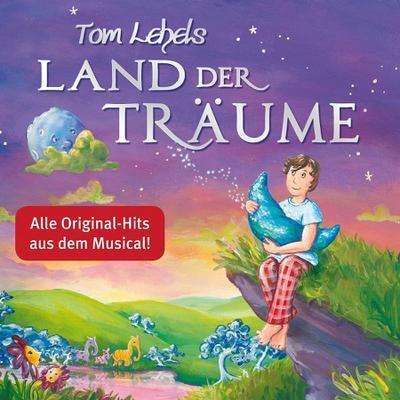 Tom Lehels Land der Träume - Die Musical-Songs