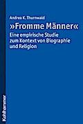 """""""Fromme Männer"""" - eine empirische Studie zum Kontext von Biographie und Religion"""