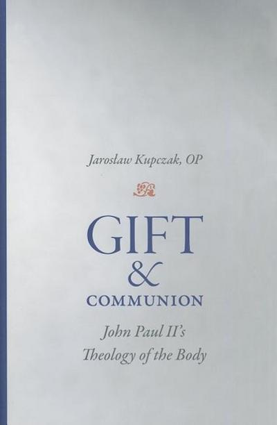 Gift and Communion John Paul II's Theology of the Body