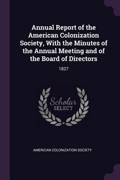 Annual Report of the American Colonization Society, with the Minutes of the Annual Meeting and of the Board of Directors: 1827