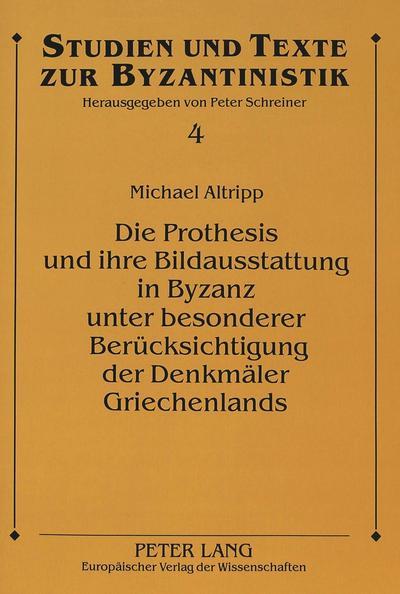 Die Prothesis und ihre Bildausstattung in Byzanz unter besonderer Berücksichtigung der Denkmäler Griechenlands (Studien und Texte zur Byzantinistik)
