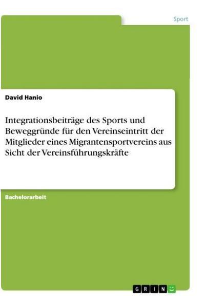 Integrationsbeiträge des Sports und Beweggründe für den Vereinseintritt der Mitglieder eines Migrantensportvereins aus Sicht der Vereinsführungskräfte
