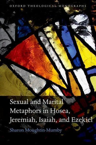 Sexual and Marital Metaphors in Hosea, Jeremiah, Isaiah, and Ezekiel