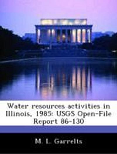 Garrelts, M: Water resources activities in Illinois, 1985: U