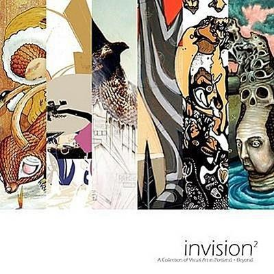 Invision 2: A Collection of Visual Art in Portland + Beyond