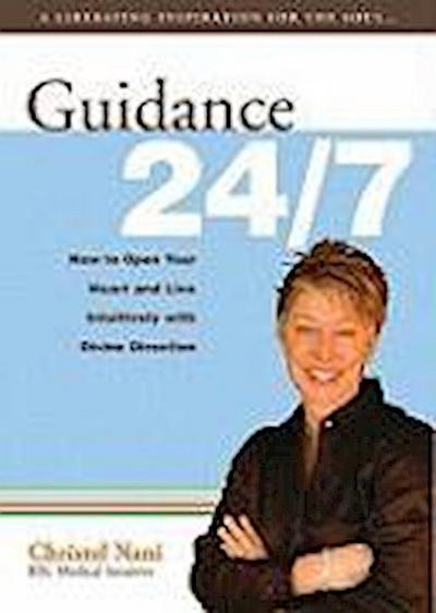 Guidance 24/7: How to Open Your Heart and Live Intuitively with Divine Direction