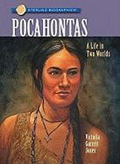 Sterling Biographies(r) Pocahontas: A Life in Two Worlds