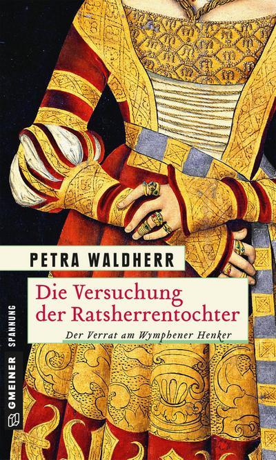 Die Versuchung der Ratsherrentochter; Historischer Kriminalroman; Historische Romane im GMEINER-Verlag; Deutsch