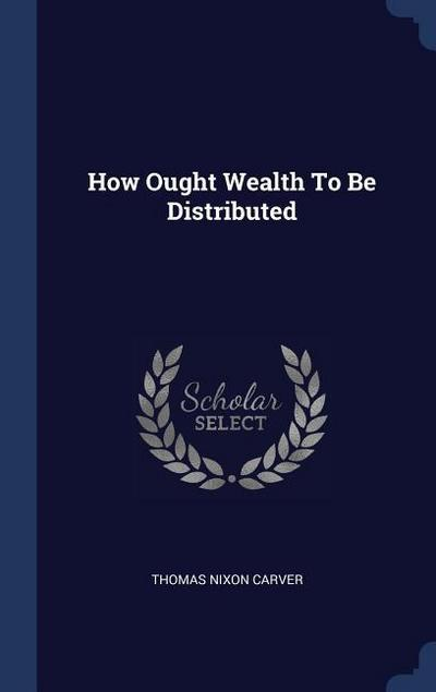 How Ought Wealth to Be Distributed