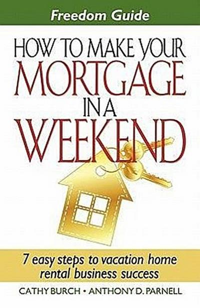 Freedom Guide- How to Make Your Mortgage in a Weekend