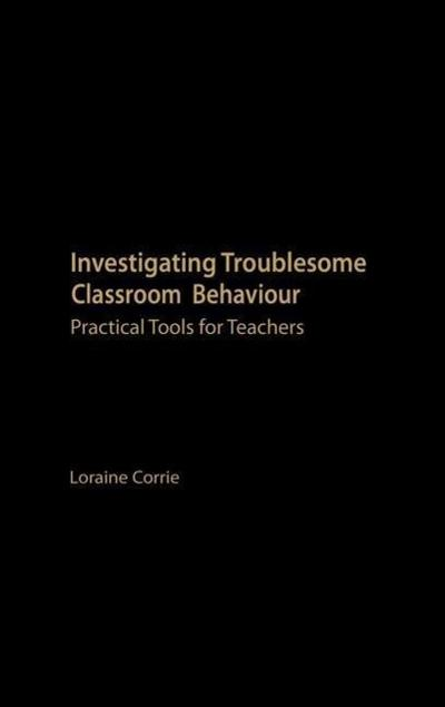 Investigating Troublesome Classroom Behaviours: Practical Tools for Teachers
