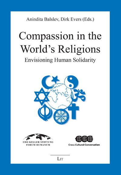 Compassion in the World's Religions: Envisioning Human Solidarity (Religionswissenschaft: Forschung Und Wissenschaft)