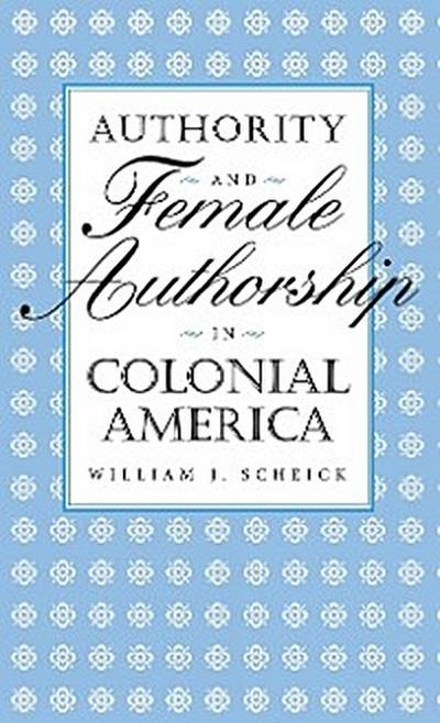 Authority and Female Authorship in Colonial America