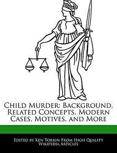 Child Murder: Background, Related Concepts, Modern Cases, Motives, and More