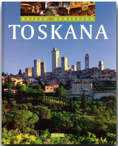Toskana. Reisen und Genießen