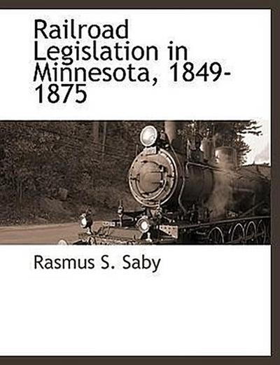 Railroad Legislation in Minnesota, 1849-1875