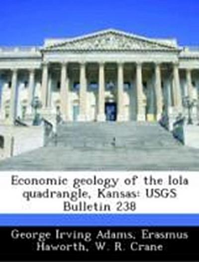 Adams, G: Economic geology of the Iola quadrangle, Kansas: U