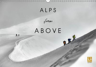 Alps from Above (Wall Calendar 2019 DIN A3 Landscape)