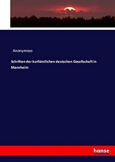 Schriften der kurfürstlichen deutschen Gesellschaft in Mannheim
