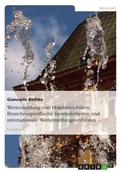 Wertermittlung von Hotelimmobilien. Branchenspezifische Besonderheiten und internationale Wertermittlungsverfahren