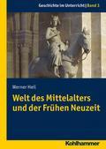 Welt des Mittelalters und der Frühen Neuzeit (Geschichte im Unterricht, Band 3)