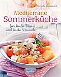 Mediterrane Sommerküche: für heiße Tage und b ...