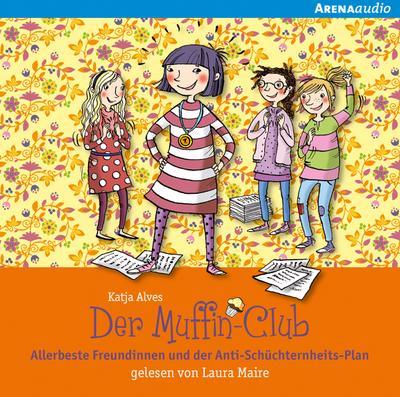 Der Muffin-Club 04. Allerbeste Freundinnen und der Anti-Schüchternheitsplan
