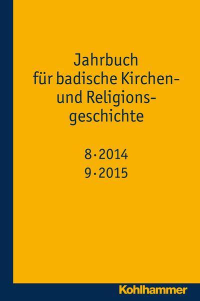 Jahrbuch für badische Kirchen- und Religionsgeschichte: Band 8-9 (2014-2015)