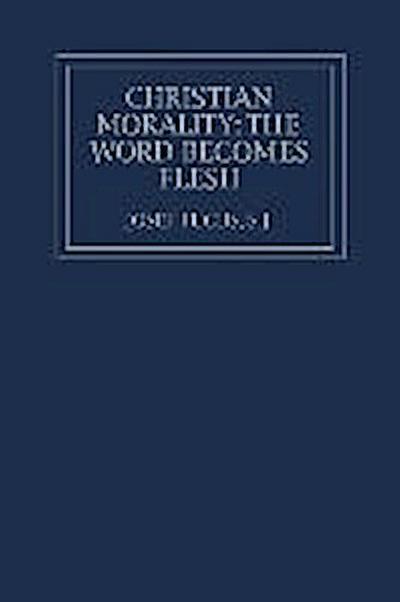 Christian Morality: The Word Becomes Flesh