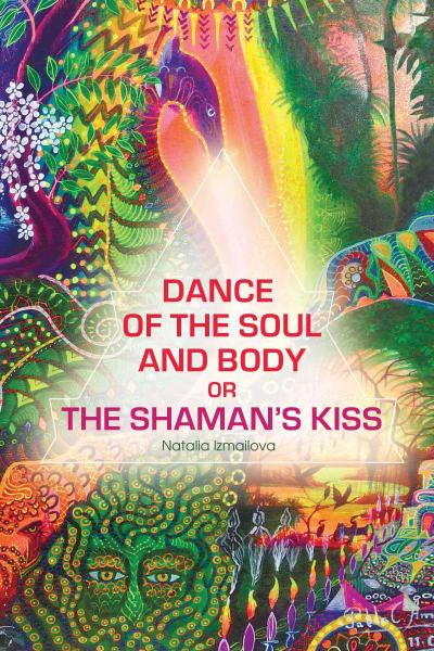 Dance of the Soul and Body or The Shaman's Kiss