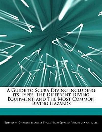 A Guide to Scuba Diving Including Its Types, the Different Diving Equipment, and the Most Common Diving Hazards