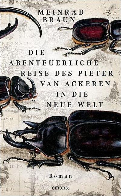 Die abenteuerliche Reise des Pieter van Ackeren in die neue Welt; Roman; Deutsch
