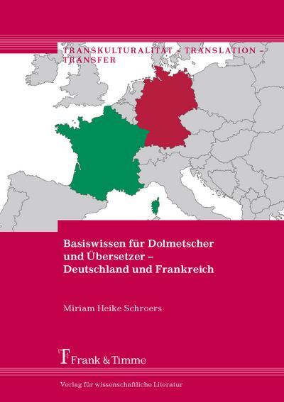 Basiswissen für Dolmetscher und Übersetzer – Deutschland und Frankreich (Transkulturalität – Translation – Transfer)