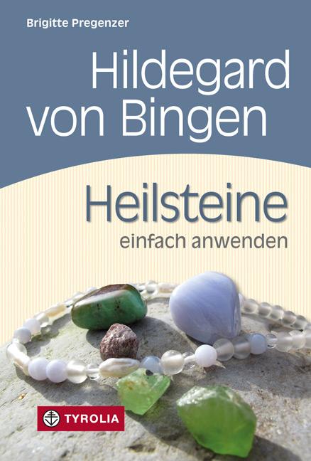 Hildegard von Bingen. Heilsteine einfach anwenden Brigitte Pregenzer