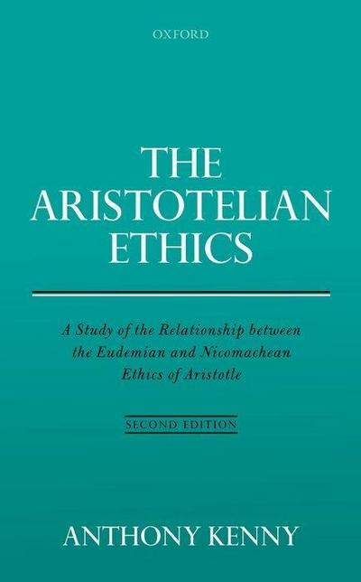 The Aristotelian Ethics: A Study of the Relationship Between the Eudemian and Nicomachean Ethics of Aristotle