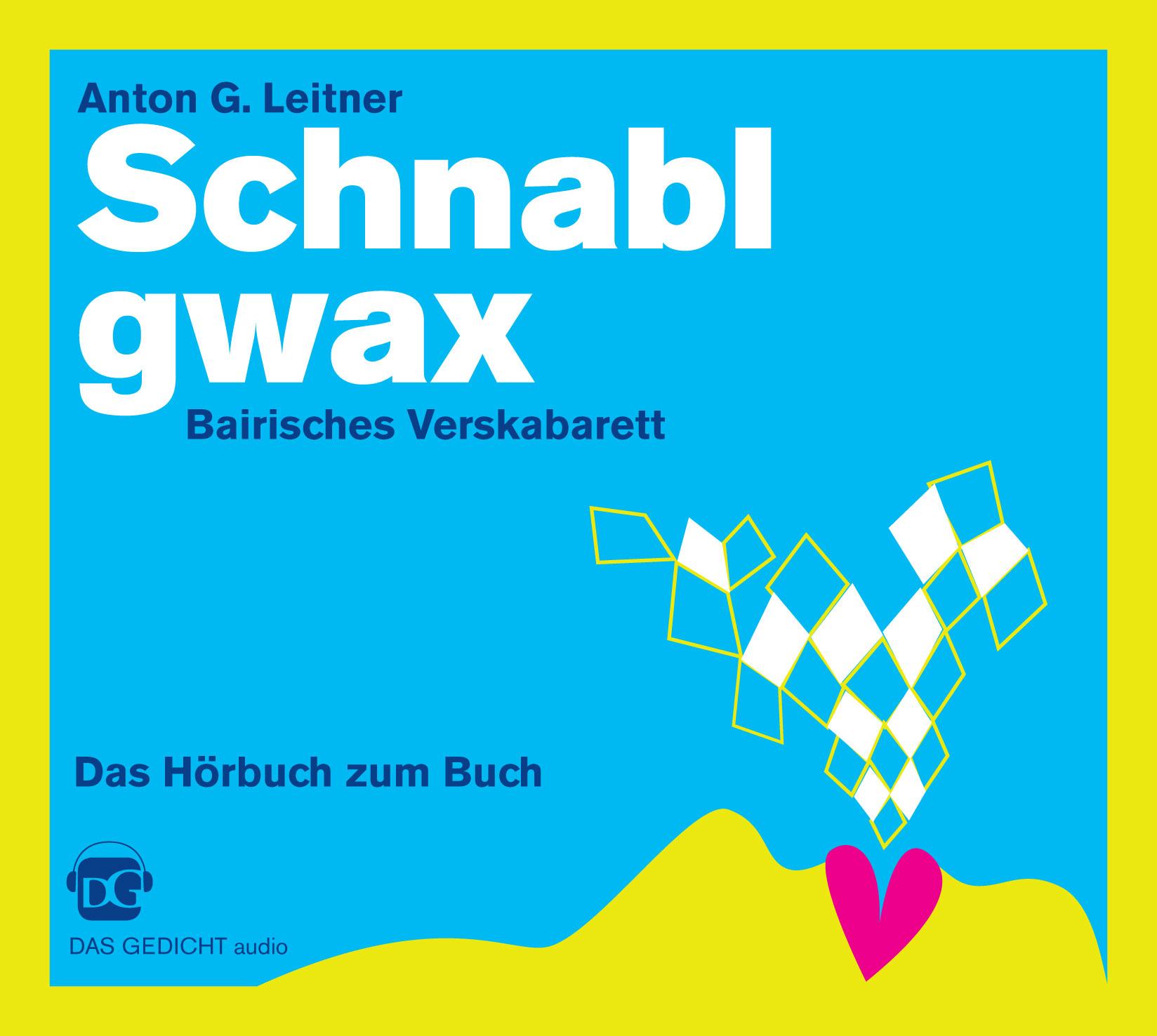 Schnablgwax. Bairisches Verskabarett, Anton G. Leitner