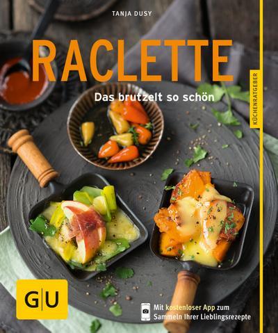 Raclette; Das brutzelt so schön   ; GU Küchenratgeber Relaunch ab 2013 ; Deutsch; ca. 64 S., 45 Fotos -