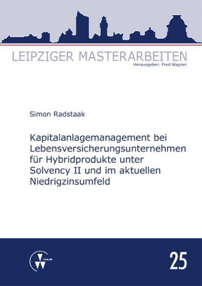 Kapitalanlagemanagement bei Lebensversicherungsunternehmen für Hybridprodukte unter Solvency II und im aktuellen Niedrigzinsumfeld