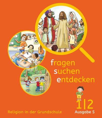 Fragen-suchen-entdecken - Katholische Religion in der Grundschule - Ausgabe S (Süd)