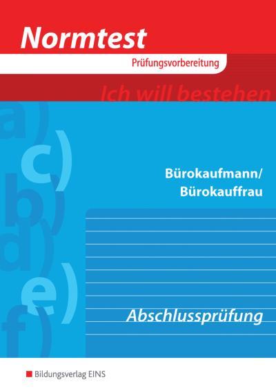 Normtest Bürokaufmann/Bürokauffrau: Vorbereitung auf die Abschlussprüfung;