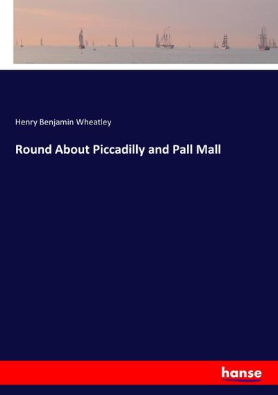Round About Piccadilly and Pall Mall