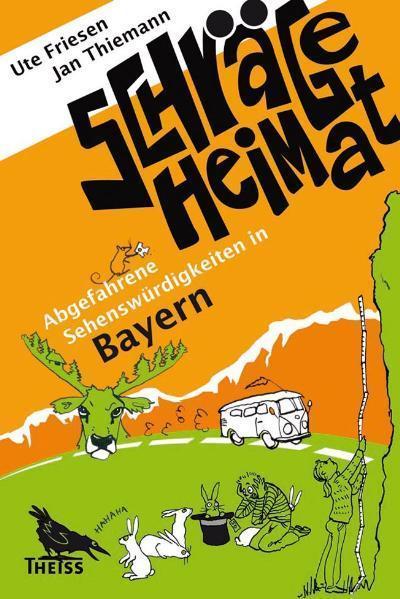 Schräge Heimat. Abgefahrene Sehenswürdigkeiten in Bayern