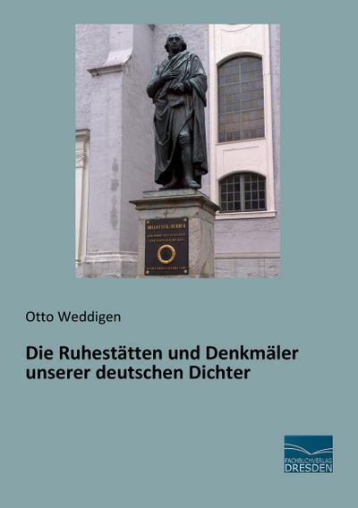 Die Ruhestätten und Denkmäler unserer deutschen Dichter