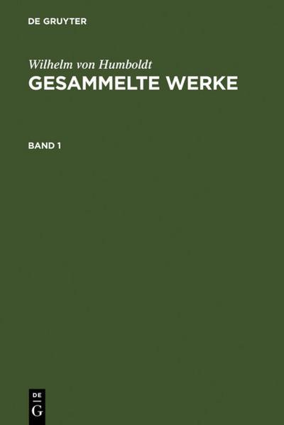Wilhelm von Humboldt: Gesammelte Werke. Band 1
