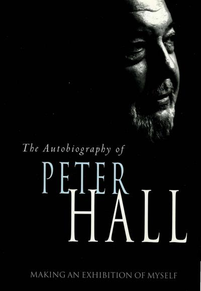 Making an Exhibition of Myself: The Autobiography of Peter Hall: The Autobiography of Peter Hall