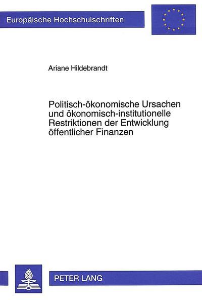 Politisch-ökonomische Ursachen und ökonomisch-institutionelle Restriktionen der Entwicklung öffentlicher Finanzen