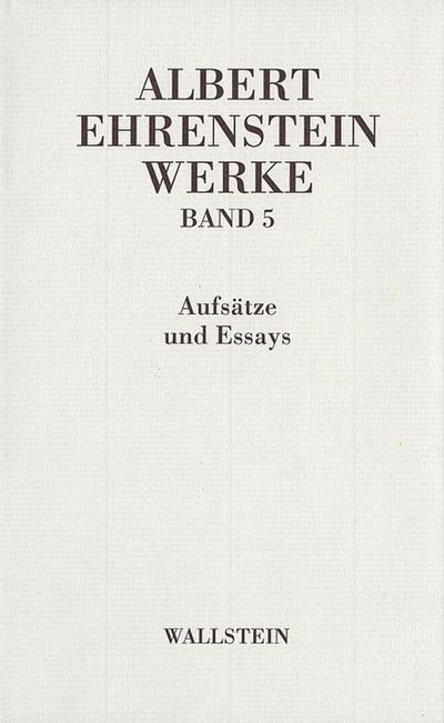 Albert Ehrenstein-Werke in 5 Bänden: Werke V: Aufsätze und Essays