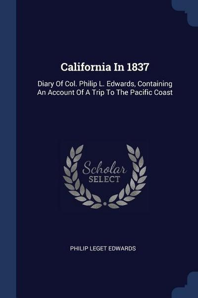 California in 1837: Diary of Col. Philip L. Edwards, Containing an Account of a Trip to the Pacific Coast