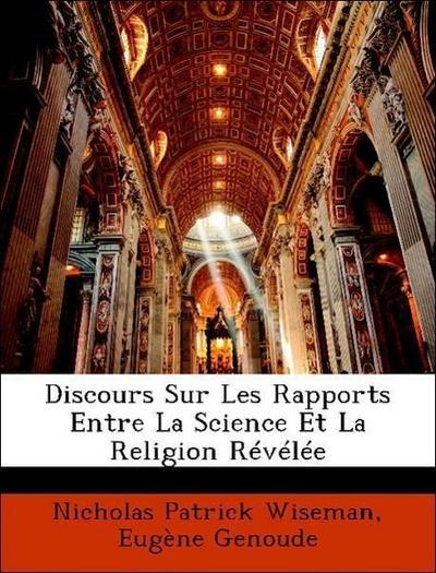 Discours Sur Les Rapports Entre La Science Et La Religion Révélée
